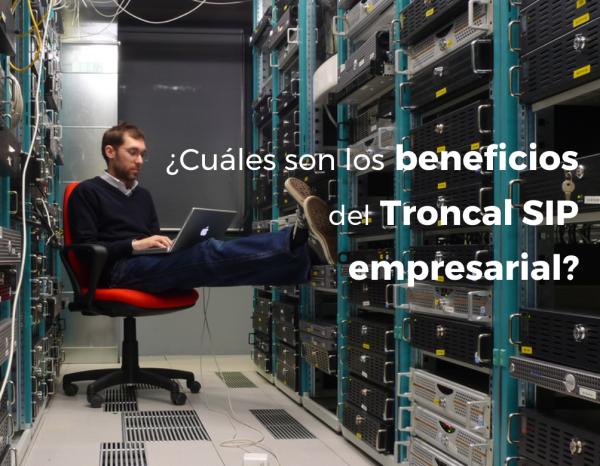 Beneficios Troncal SIP, gerente de sistemas